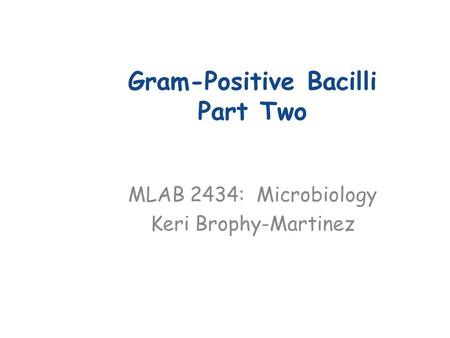 Gram-Positive Bacilli Part Two