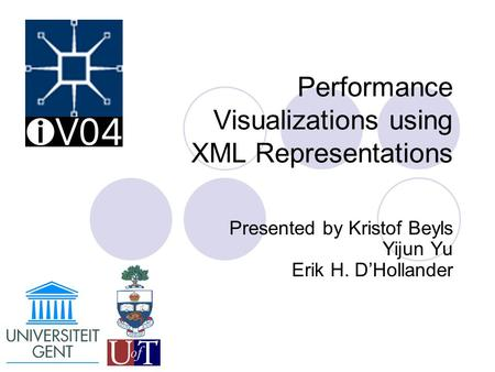 Performance Visualizations using XML Representations Presented by Kristof Beyls Yijun Yu Erik H. D'Hollander.