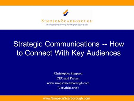 Www.SimpsonScarborough.com Strategic Communications -- How to Connect With Key Audiences Christopher Simpson CEO and Partner www.simpsonscarborough.com.