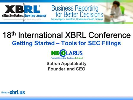 1 Getting Started – Tools for SEC Filings Satish Appalakutty Founder and CEO 18 th International XBRL Conference.