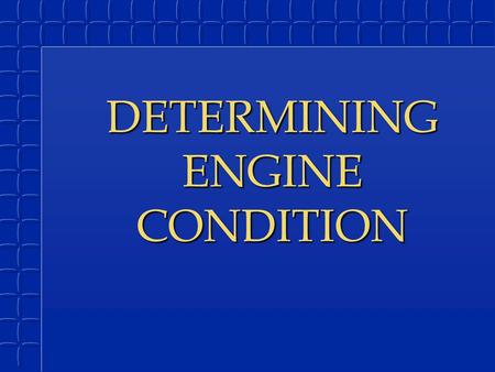 DETERMINING ENGINE CONDITION. COMBUSTION CHAMBER EFFICIENCY B AFFECTED BY: AIR/FUEL MOVEMENTAIR/FUEL MOVEMENT COMBUSTION TURBULENCECOMBUSTION TURBULENCE.