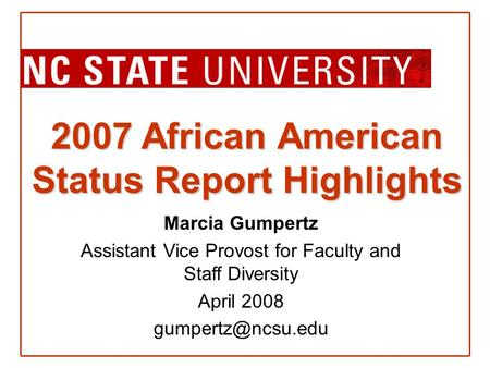 2007 African American Status Report Highlights Marcia Gumpertz Assistant Vice Provost for Faculty and Staff Diversity April 2008
