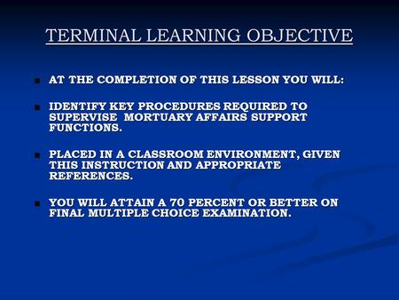 TERMINAL LEARNING OBJECTIVE AT THE COMPLETION OF THIS LESSON YOU WILL: AT THE COMPLETION OF THIS LESSON YOU WILL: IDENTIFY KEY PROCEDURES REQUIRED TO SUPERVISE.
