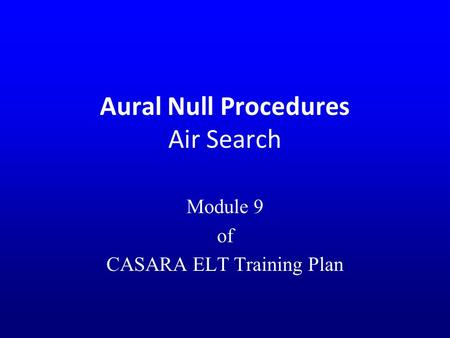 Aural Null Procedures Air Search Module 9 of CASARA ELT Training Plan.
