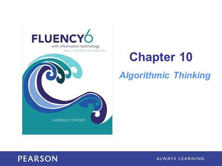 Chapter 10 Algorithmic Thinking. Learning Objectives Explain similarities and differences among algorithms, programs, and heuristic solutions List the.