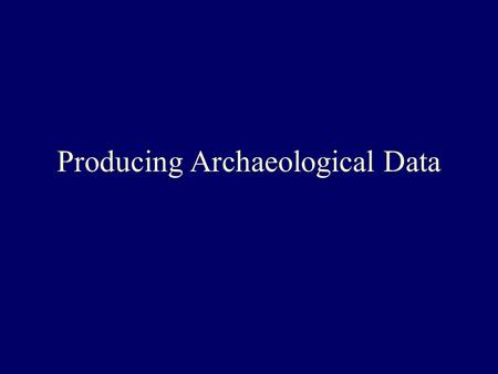 Producing Archaeological Data. Archaeology as four-fold hermeneutic temporal and possible spatial difference/ distance cultural difference/distance the.