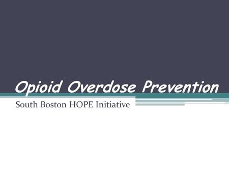 Opioid Overdose Prevention South Boston HOPE Initiative.