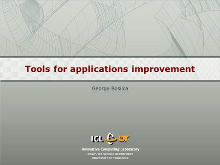 Tools for applications improvement George Bosilca.