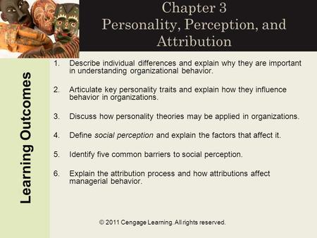 © 2011 Cengage Learning. All rights reserved. Chapter 3 Personality, Perception, and Attribution 1.Describe individual differences and explain why they.