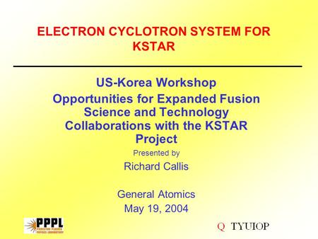 ELECTRON CYCLOTRON SYSTEM FOR KSTAR US-Korea Workshop Opportunities for Expanded Fusion Science and Technology Collaborations with the KSTAR Project Presented.