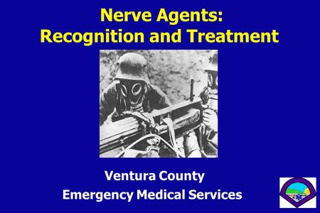 Nerve Agents: Recognition and Treatment Ventura County Emergency Medical Services.