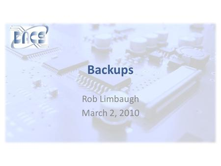 Backups Rob Limbaugh March 2, 2010. www.dacs.org Agenda  Explain of a Backup and purpose  Habits  Discuss Types  Risk/Scope  Disasters and Recovery.