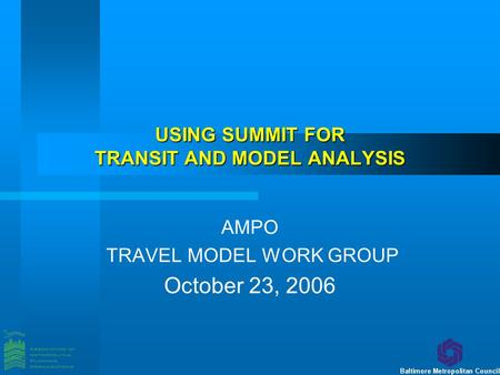 USING SUMMIT FOR TRANSIT AND MODEL ANALYSIS AMPO TRAVEL MODEL WORK GROUP October 23, 2006.
