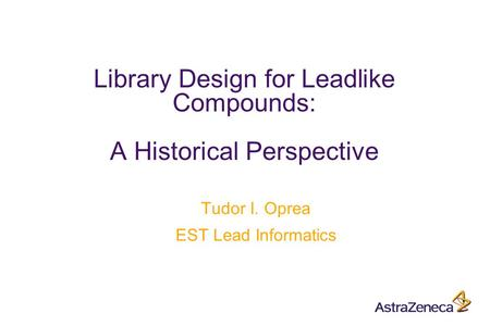 Library Design for Leadlike Compounds: A Historical Perspective Tudor I. Oprea EST Lead Informatics.