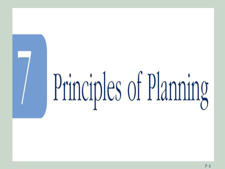 7-1. 7-2ObjectivesObjectives 1.A definition of planning and an understanding of the purposes of planning 2.Insights into how the major steps of the planning.