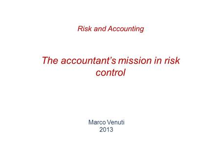 The accountant's mission in risk control Marco Venuti 2013 Risk and Accounting.