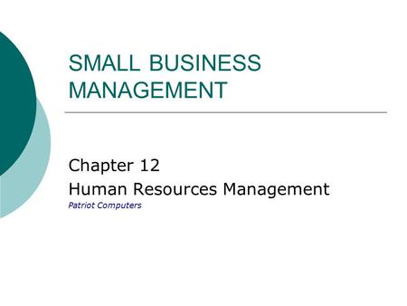 SMALL BUSINESS MANAGEMENT Chapter 12 Human Resources Management Patriot Computers.