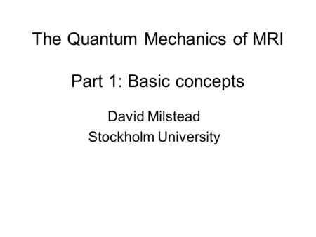The Quantum Mechanics of MRI Part 1: Basic concepts