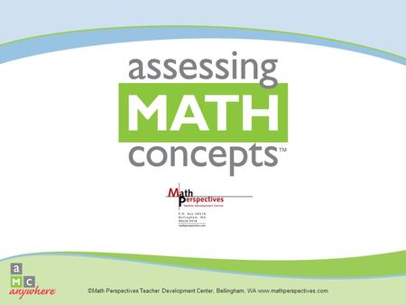 ©Math Perspectives Teacher Development Center, Bellingham, WA www.mathperspectives.com.