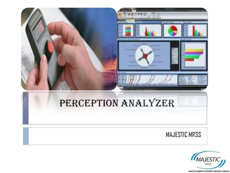 PERCEPTION ANALYZER MAJESTIC MRSS. TABLE OF CONTENTS  Introduction  Technology Speaks  Uses Of Perception Analyzer  Case Study  Focus Study  Industrial.
