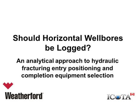 Should Horizontal Wellbores be Logged? An analytical approach to hydraulic fracturing entry positioning and completion equipment selection.
