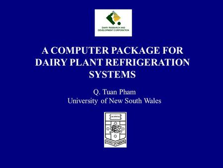 A COMPUTER PACKAGE FOR DAIRY PLANT REFRIGERATION SYSTEMS Q. Tuan Pham University of New South Wales.