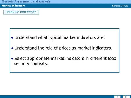 Screen 1 of 25 Markets Assessment and Analysis Market Indicators LEARNING OBJECTIVES Understand what typical market indicators are. Understand the role.