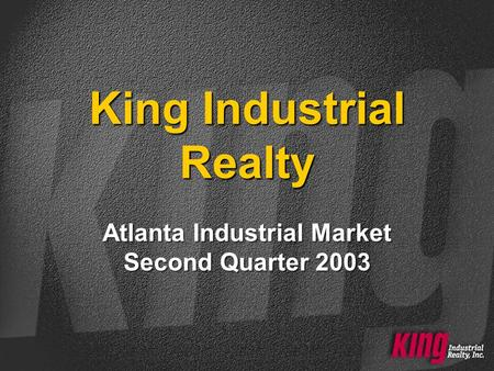 King Industrial Realty Atlanta Industrial Market Second Quarter 2003.