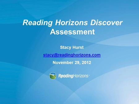 Reading Horizons Discover Assessment Stacy Hurst November 29, 2012.
