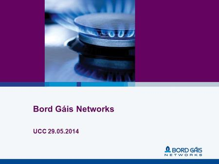 Bord Gáis Networks UCC 29.05.2014. 2 Agenda Who are Bord Gáis Networks? What are we doing to be more accessible? How do we recruit? BGN Recruitment Process.