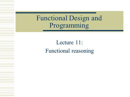 Functional Design and Programming Lecture 11: Functional reasoning.