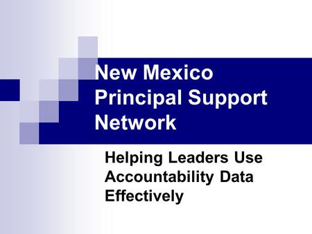 New Mexico Principal Support Network Helping Leaders Use Accountability Data Effectively.