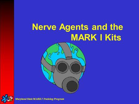 Maryland State MARK I Training Program Nerve Agents and the MARK I Kits.