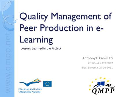 Www.qmpp.net Quality Management of Peer Production in e- Learning Lessons Learned in the Project Anthony F. Camilleri 1st QALLL Conferebce Bled, Slovenia.