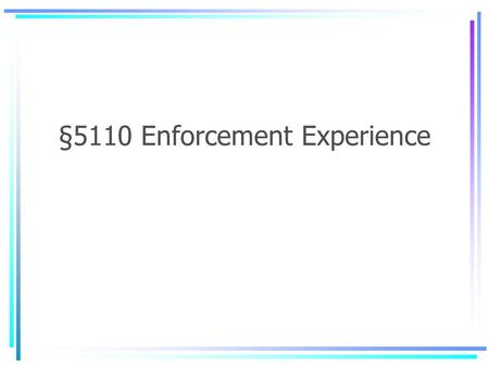 §5110 Enforcement Experience. §5110 Enforcement How §5110 inspections are conducted What elements must be established Obstacles compliance officers have.