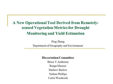 A New Operational Tool Derived from Remotely- sensed Vegetation Metrics for Drought Monitoring and Yield Estimation Ping Zhang Department of Geography.