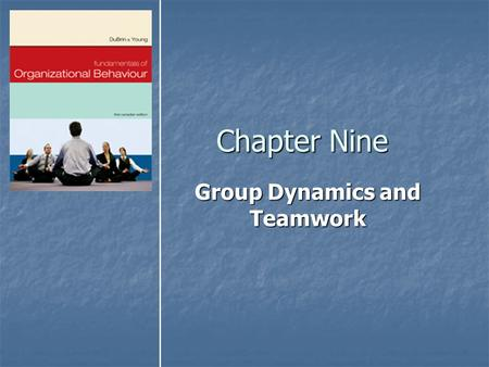 Chapter Nine Group Dynamics and Teamwork. Copyright © 2007 by Nelson, a division of Thomson Canada Limited2 Objectives After reading and studying this.