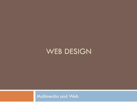 WEB DESIGN Multimedia and Web. Today's Objectives  Quick review selector types  Layout and positioning.