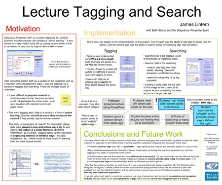 "Lecture Tagging and Search Motivation Ubiquitous Presenter (UP) is a system designed at UCSD to promote and demonstrate the concept of ""active learning."""