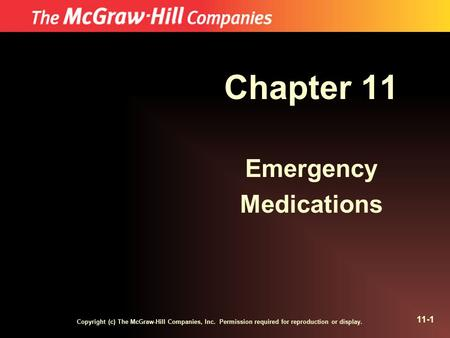 Copyright (c) The McGraw-Hill Companies, Inc. Permission required for reproduction or display. 11-1 Chapter 11 Emergency Medications.