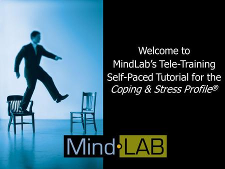 Welcome to MindLab's Tele-Training Self-Paced Tutorial for the Coping & Stress Profile ®