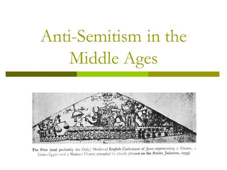 Anti-Semitism in the Middle Ages. Judaism Torah- Old Testament Judaea conquered by the Romans, the Jews are scattered They divide into two main groups:
