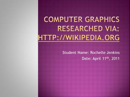 Student Name: Rochelle Jenkins Date: April 11 th, 2011.