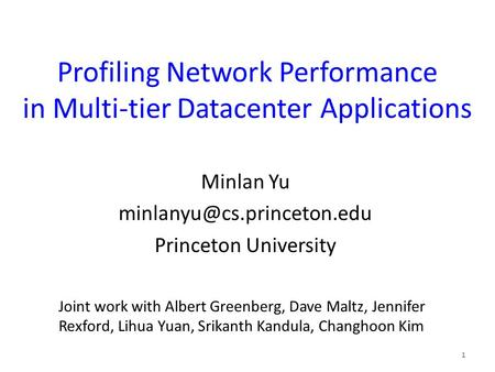 Profiling Network Performance in Multi-tier Datacenter Applications Minlan Yu Princeton University 1 Joint work with Albert Greenberg,