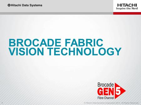 1© Hitachi Data Systems Corporation 2013. All Rights Reserved.1 BROCADE FABRIC VISION TECHNOLOGY.