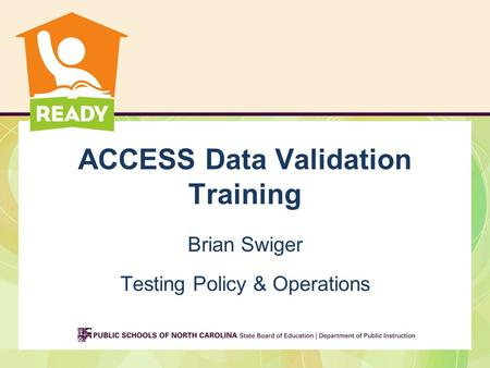 ACCESS Data Validation Training Brian Swiger Testing Policy & Operations.
