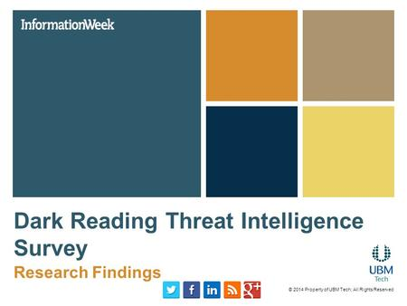 Dark Reading Threat Intelligence Survey Research Findings © 2014 Property of UBM Tech; All Rights Reserved.