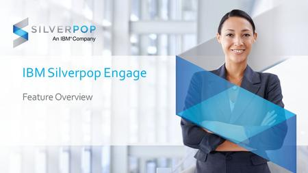 IBM Silverpop Engage Feature Overview.