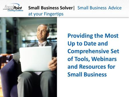 Small Business Solver| Small Business Advice at your Fingertips Providing the Most Up to Date and Comprehensive Set of Tools, Webinars and Resources for.