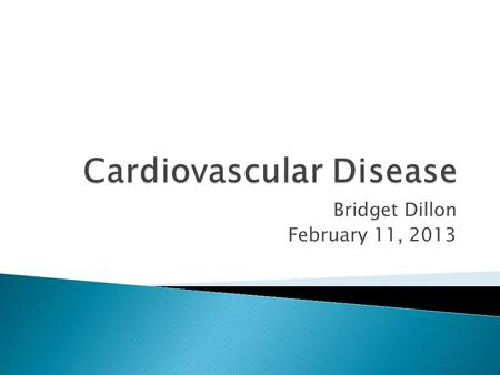 Bridget Dillon February 11, 2013.  Cardiovascular disease affects the heart and circulatory system. It is often a result of blockages of blood vessels.